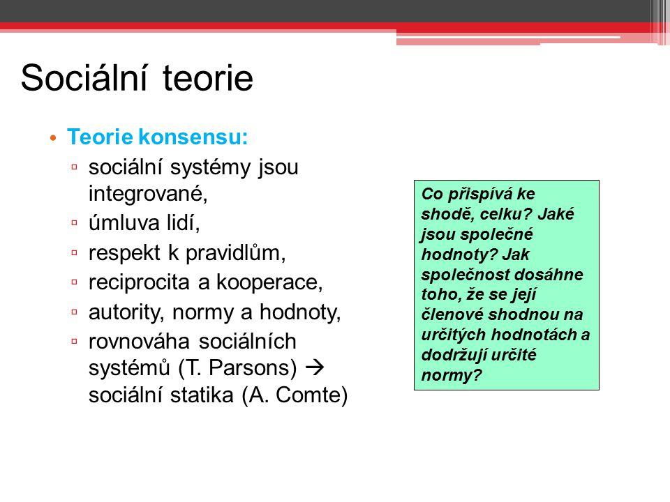 Sociální teorie Teorie konsensu: sociální systémy jsou integrované,