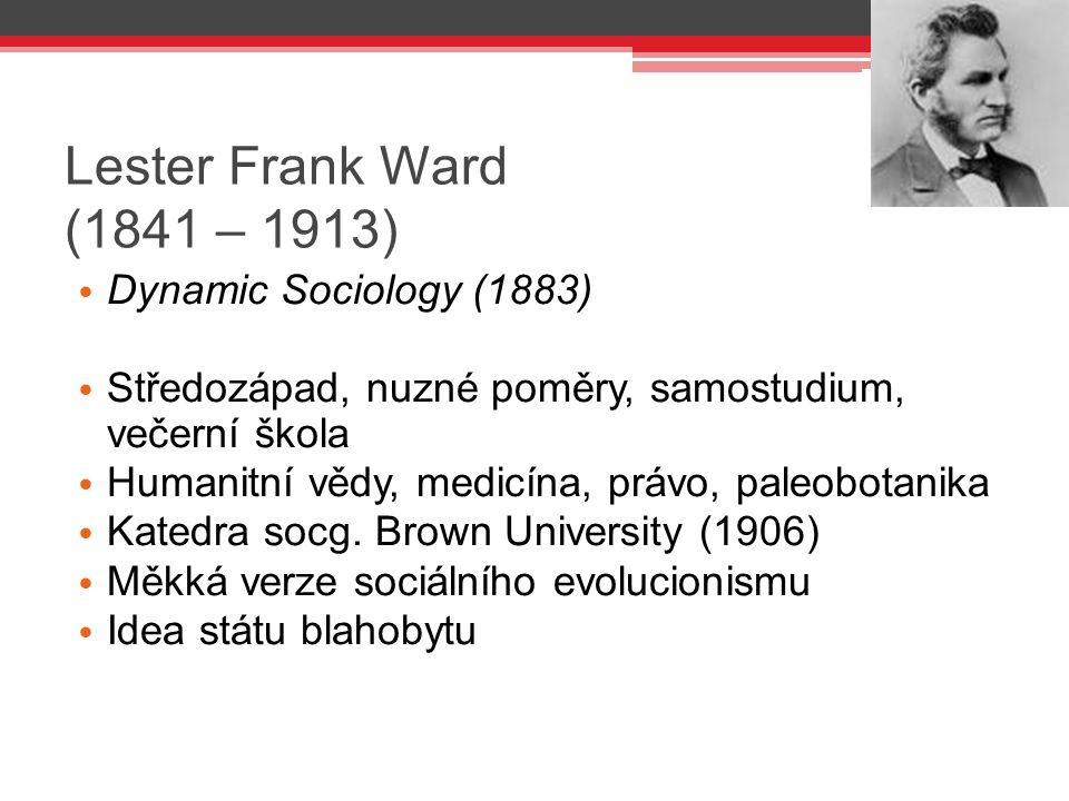 Lester Frank Ward (1841 – 1913) Dynamic Sociology (1883)