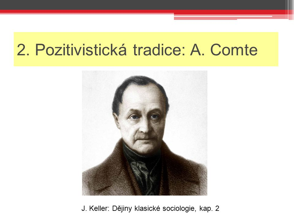 2. Pozitivistická tradice: A. Comte