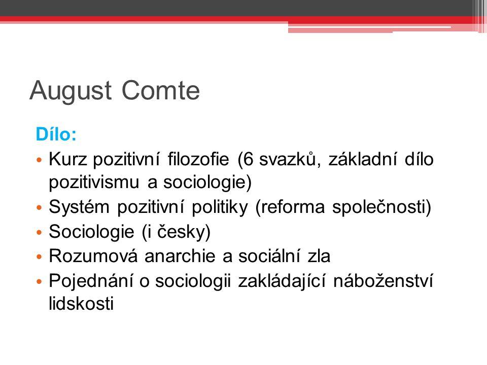 August Comte Dílo: Kurz pozitivní filozofie (6 svazků, základní dílo pozitivismu a sociologie) Systém pozitivní politiky (reforma společnosti)