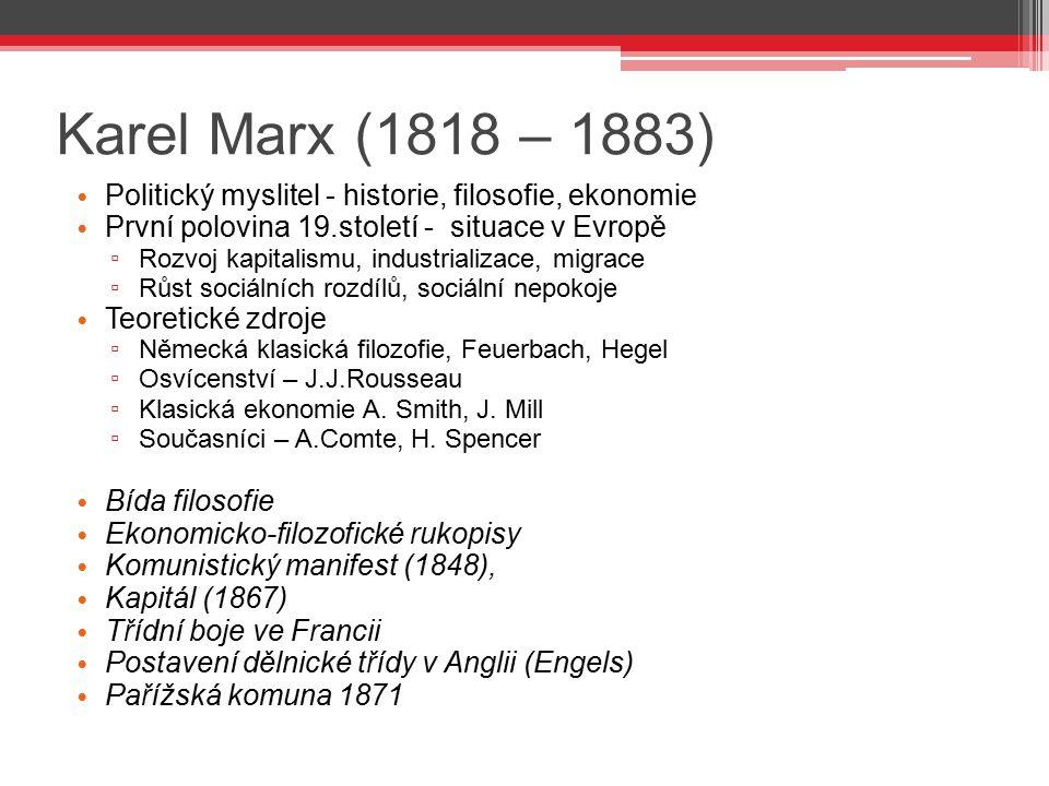Karel Marx (1818 – 1883) Politický myslitel - historie, filosofie, ekonomie. První polovina 19.století - situace v Evropě.