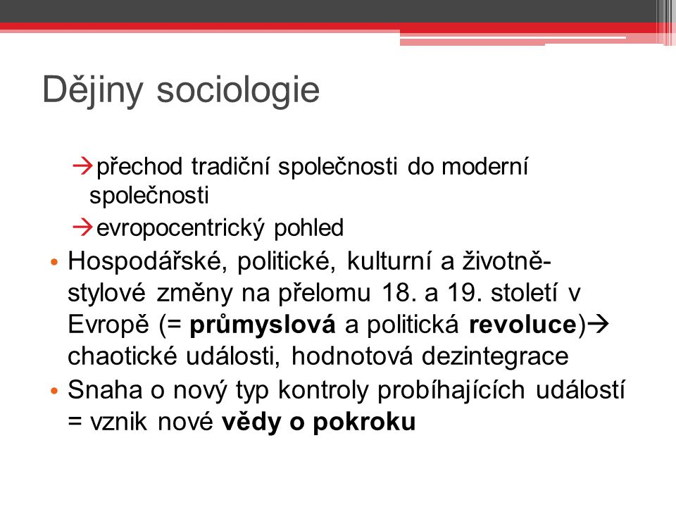 Dějiny sociologie přechod tradiční společnosti do moderní společnosti. evropocentrický pohled.