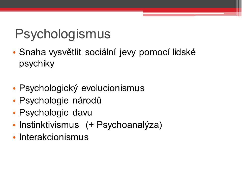 Psychologismus Snaha vysvětlit sociální jevy pomocí lidské psychiky