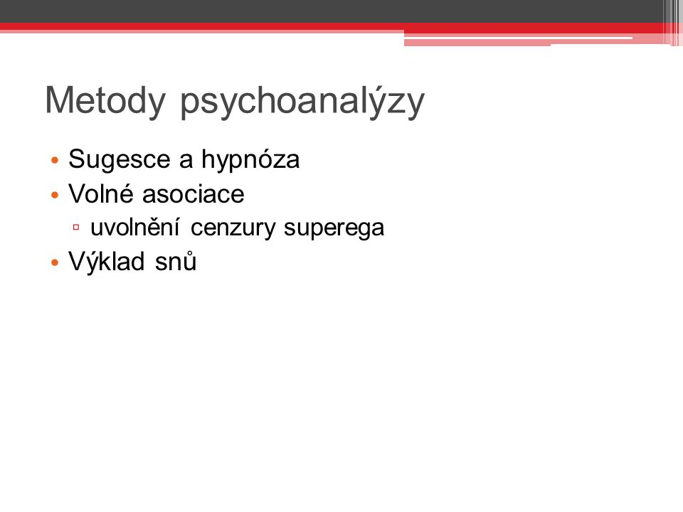 Metody psychoanalýzy Sugesce a hypnóza Volné asociace Výklad snů