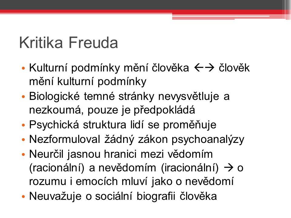 Kritika Freuda Kulturní podmínky mění člověka  člověk mění kulturní podmínky.