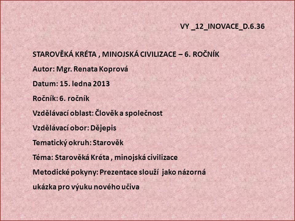 VY _12_INOVACE_D. 6. 36 STAROVĚKÁ KRÉTA , MINOJSKÁ CIVILIZACE – 6