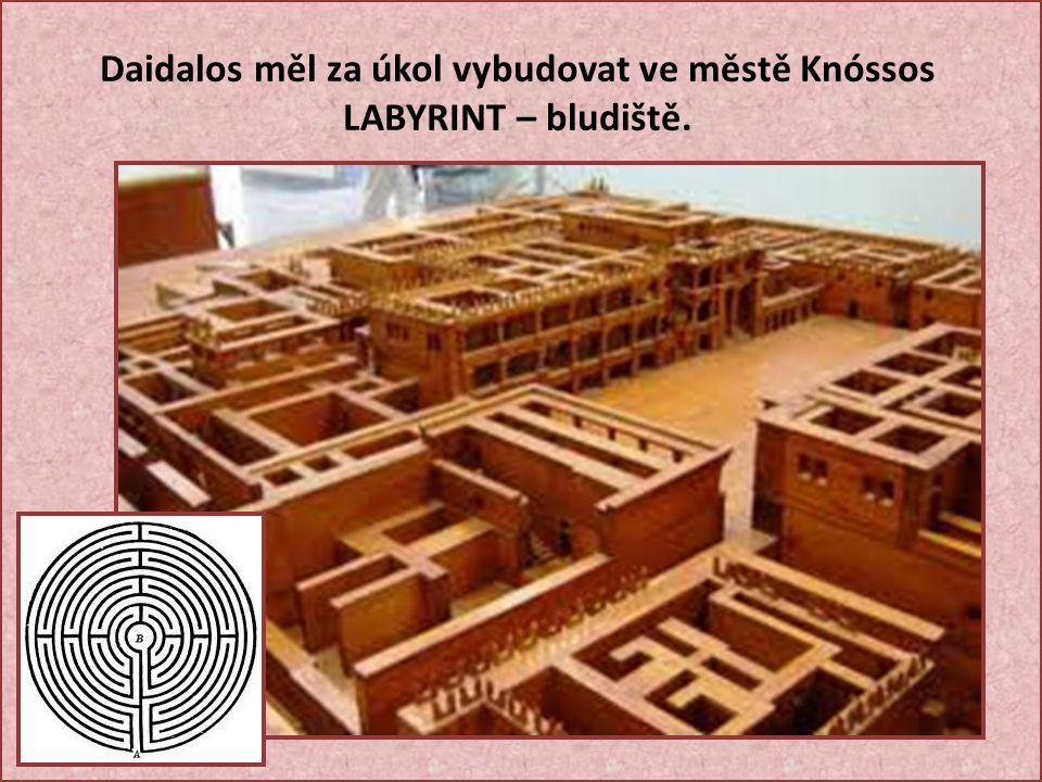 Daidalos měl za úkol vybudovat ve městě Knóssos LABYRINT – bludiště.