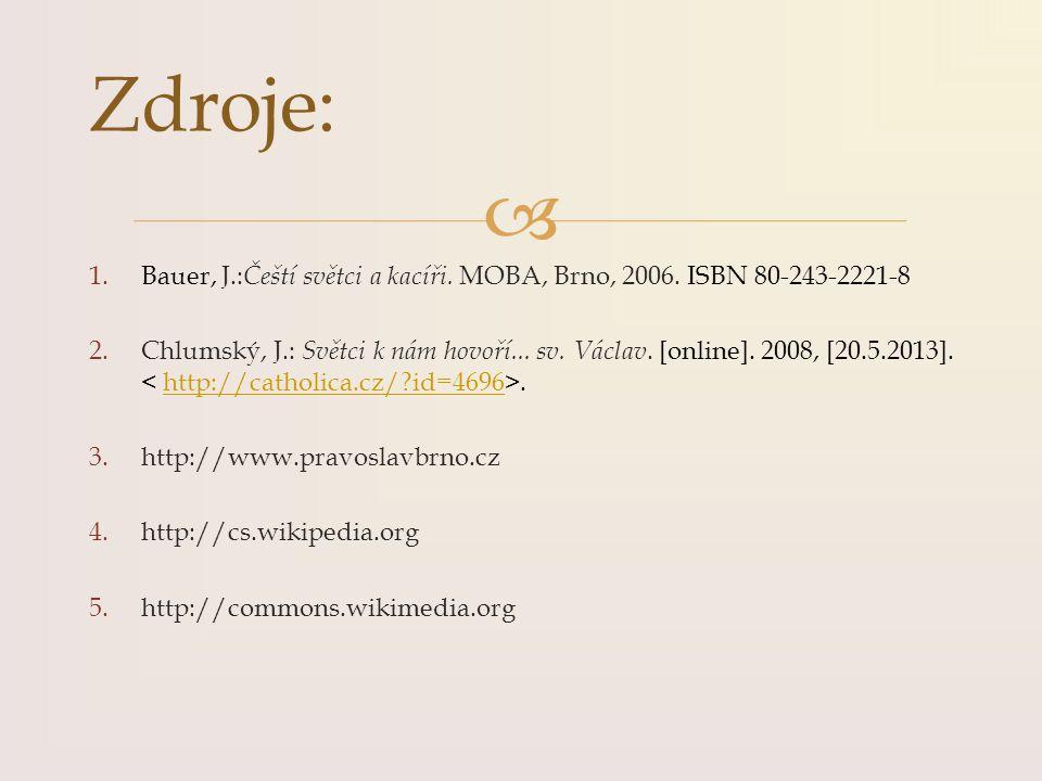 Zdroje: Bauer, J.:Čeští světci a kacíři. MOBA, Brno, 2006. ISBN 80-243-2221-8.