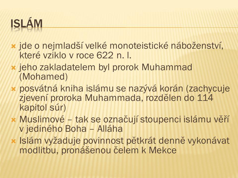 Islám jde o nejmladší velké monoteistické náboženství, které vziklo v roce 622 n. l. jeho zakladatelem byl prorok Muhammad (Mohamed)