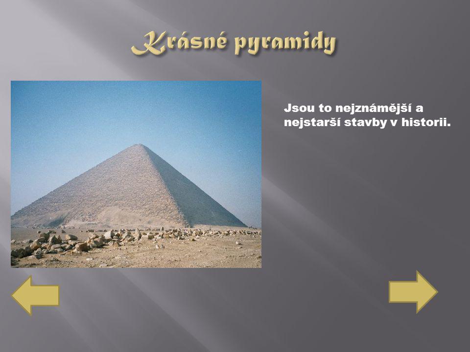 Krásné pyramidy Jsou to nejznámější a nejstarší stavby v historii.