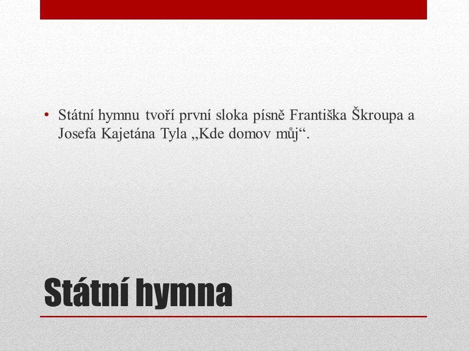"""Státní hymnu tvoří první sloka písně Františka Škroupa a Josefa Kajetána Tyla """"Kde domov můj ."""
