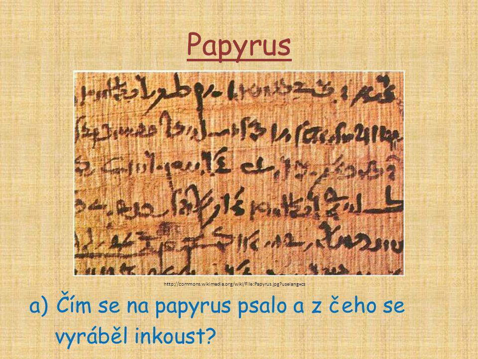 Papyrus Čím se na papyrus psalo a z čeho se vyráběl inkoust