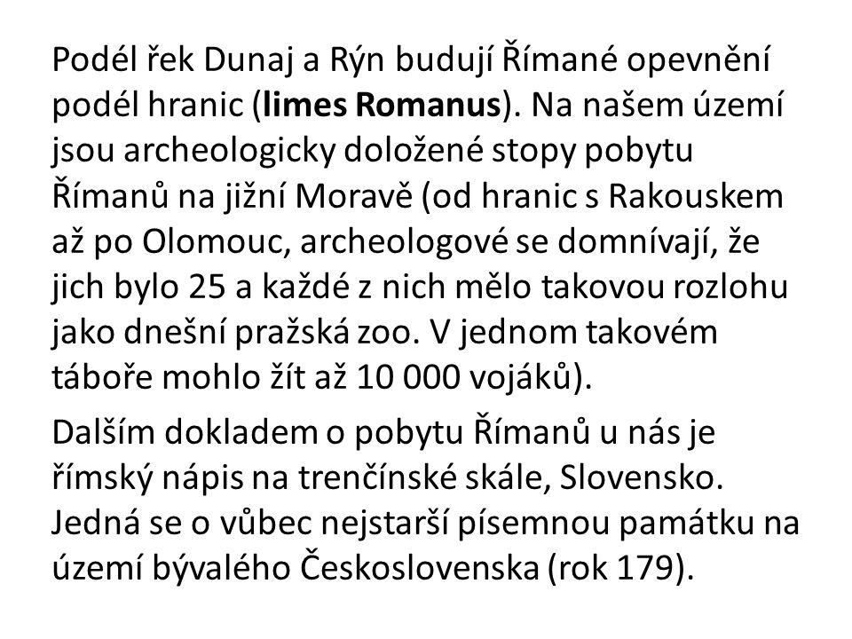 Podél řek Dunaj a Rýn budují Římané opevnění podél hranic (limes Romanus).