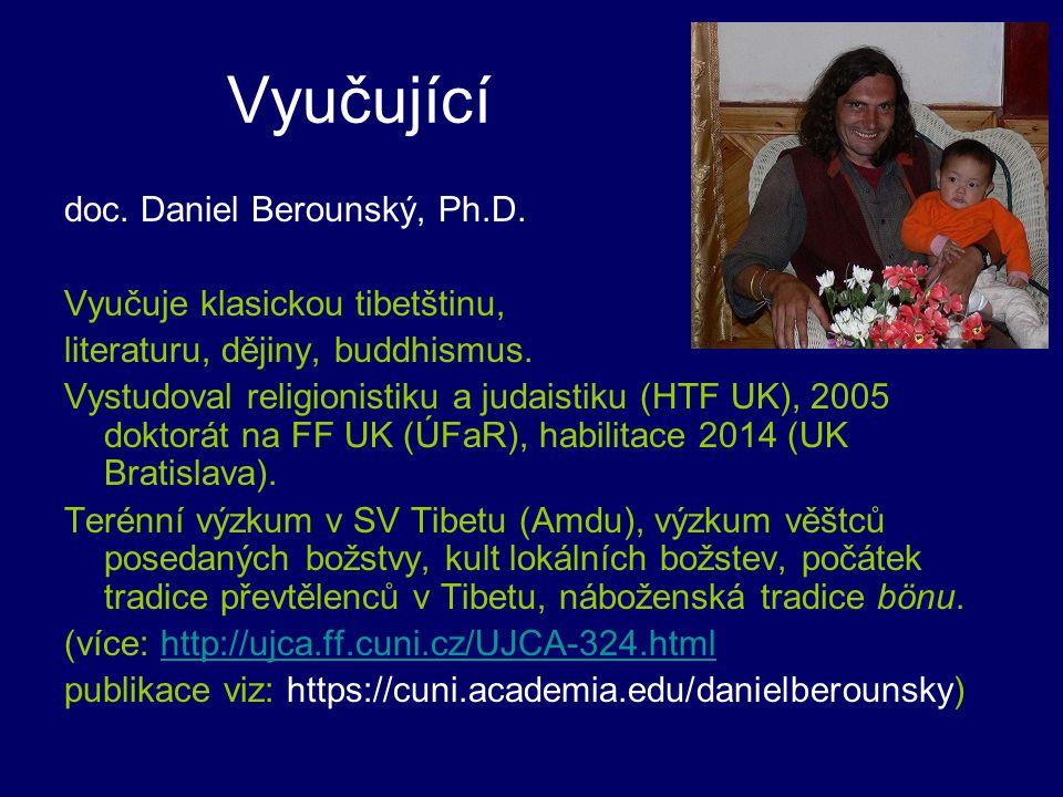 Vyučující doc. Daniel Berounský, Ph.D. Vyučuje klasickou tibetštinu,