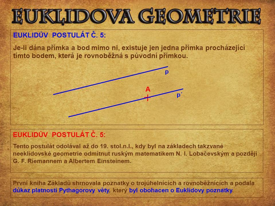 EUKLIDŮV POSTULÁT Č. 5: Je-li dána přímka a bod mimo ni, existuje jen jedna přímka procházející tímto bodem, která je rovnoběžná s původní přímkou.