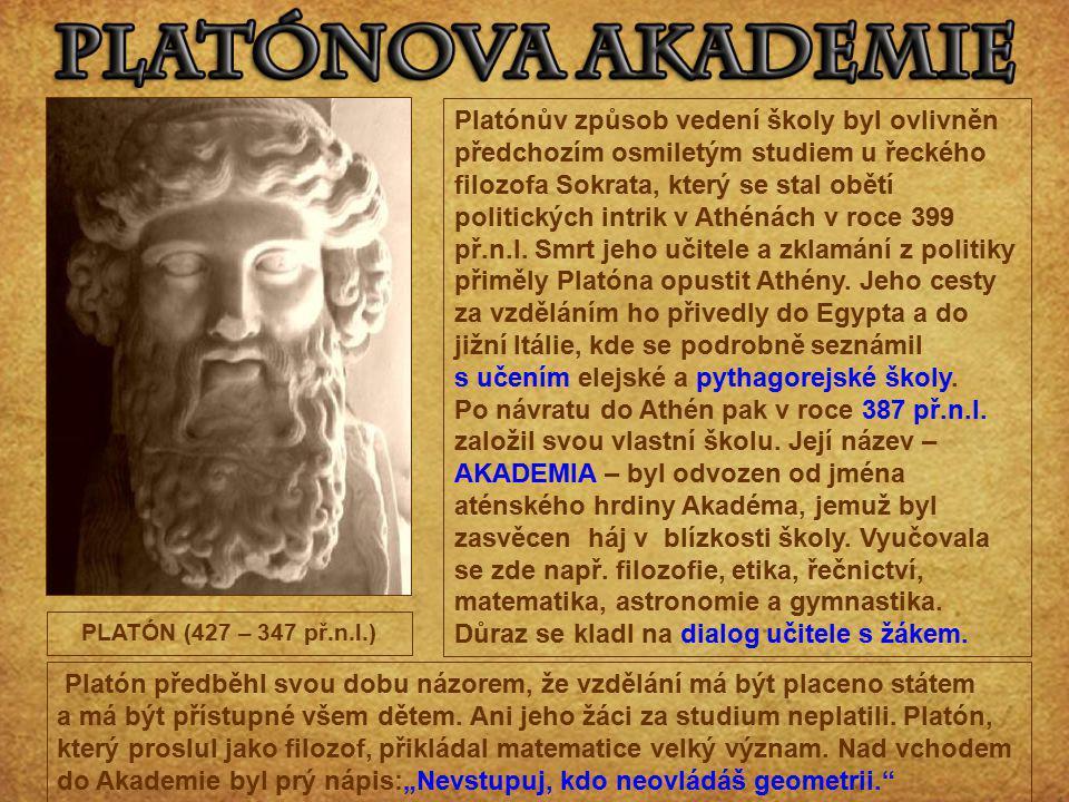 Platónův způsob vedení školy byl ovlivněn předchozím osmiletým studiem u řeckého filozofa Sokrata, který se stal obětí politických intrik v Athénách v roce 399 př.n.l. Smrt jeho učitele a zklamání z politiky přiměly Platóna opustit Athény. Jeho cesty za vzděláním ho přivedly do Egypta a do jižní Itálie, kde se podrobně seznámil s učením elejské a pythagorejské školy. Po návratu do Athén pak v roce 387 př.n.l. založil svou vlastní školu. Její název – AKADEMIA – byl odvozen od jména aténského hrdiny Akadéma, jemuž byl zasvěcen háj v blízkosti školy. Vyučovala se zde např. filozofie, etika, řečnictví, matematika, astronomie a gymnastika. Důraz se kladl na dialog učitele s žákem.