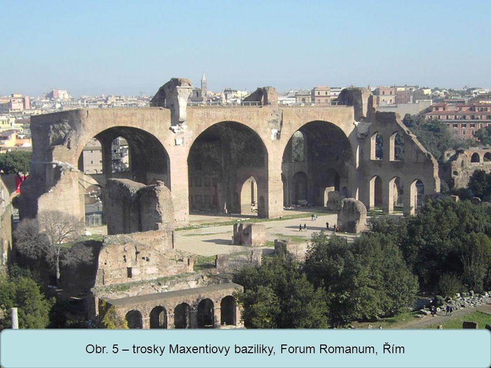 Obr. 5 – trosky Maxentiovy baziliky, Forum Romanum, Řím