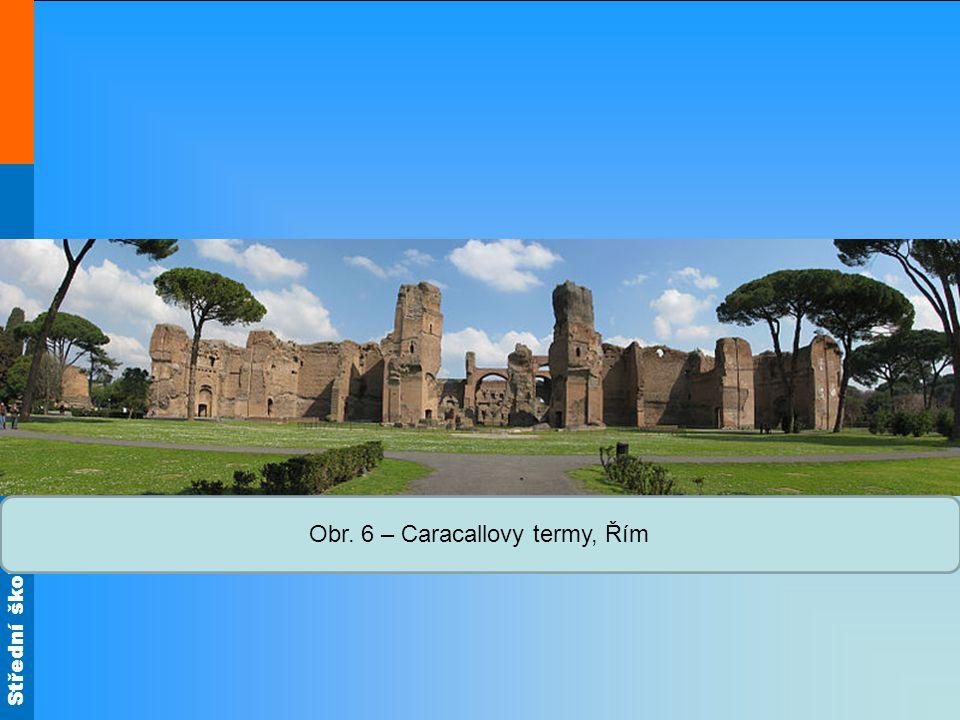 Obr. 6 – Caracallovy termy, Řím