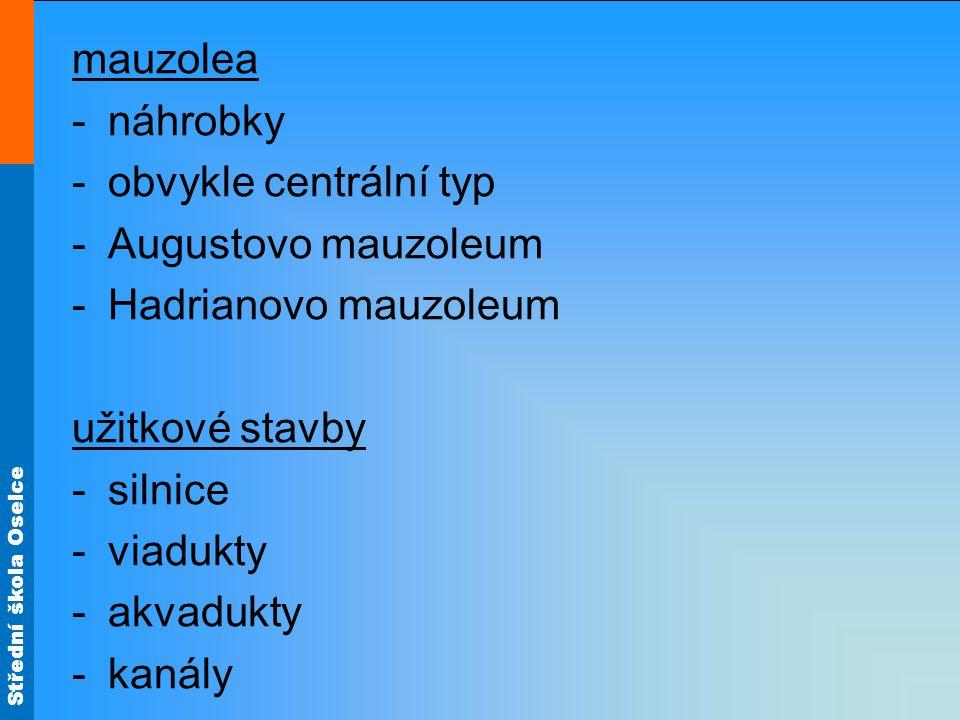 mauzolea náhrobky. obvykle centrální typ. Augustovo mauzoleum. Hadrianovo mauzoleum. užitkové stavby.