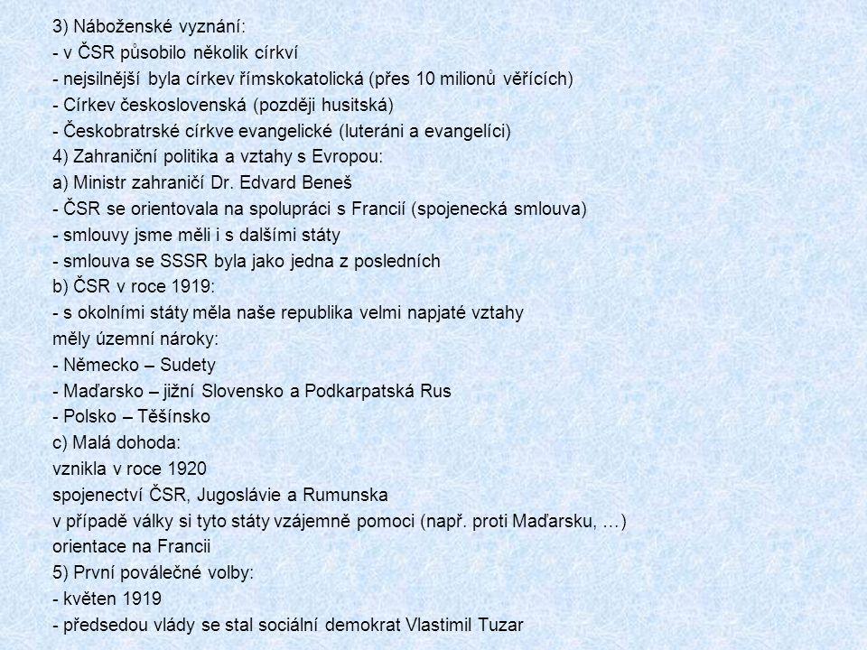 3) Náboženské vyznání: - v ČSR působilo několik církví - nejsilnější byla církev římskokatolická (přes 10 milionů věřících) - Církev československá (později husitská) - Českobratrské církve evangelické (luteráni a evangelíci) 4) Zahraniční politika a vztahy s Evropou: a) Ministr zahraničí Dr.