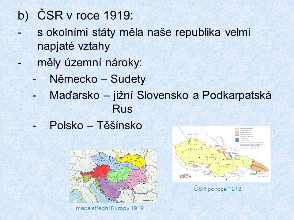 ČSR v roce 1919: s okolními státy měla naše republika velmi napjaté vztahy. měly územní nároky: Německo – Sudety.