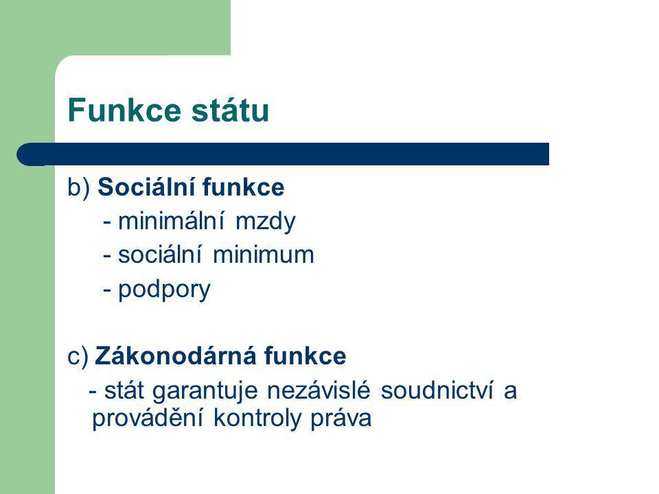Funkce státu b) Sociální funkce - minimální mzdy - sociální minimum