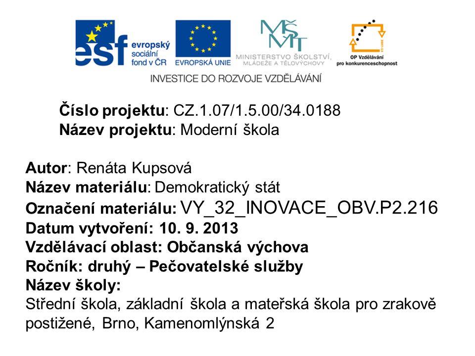Číslo projektu: CZ.1.07/1.5.00/34.0188 Název projektu: Moderní škola. Autor: Renáta Kupsová. Název materiálu: Demokratický stát.