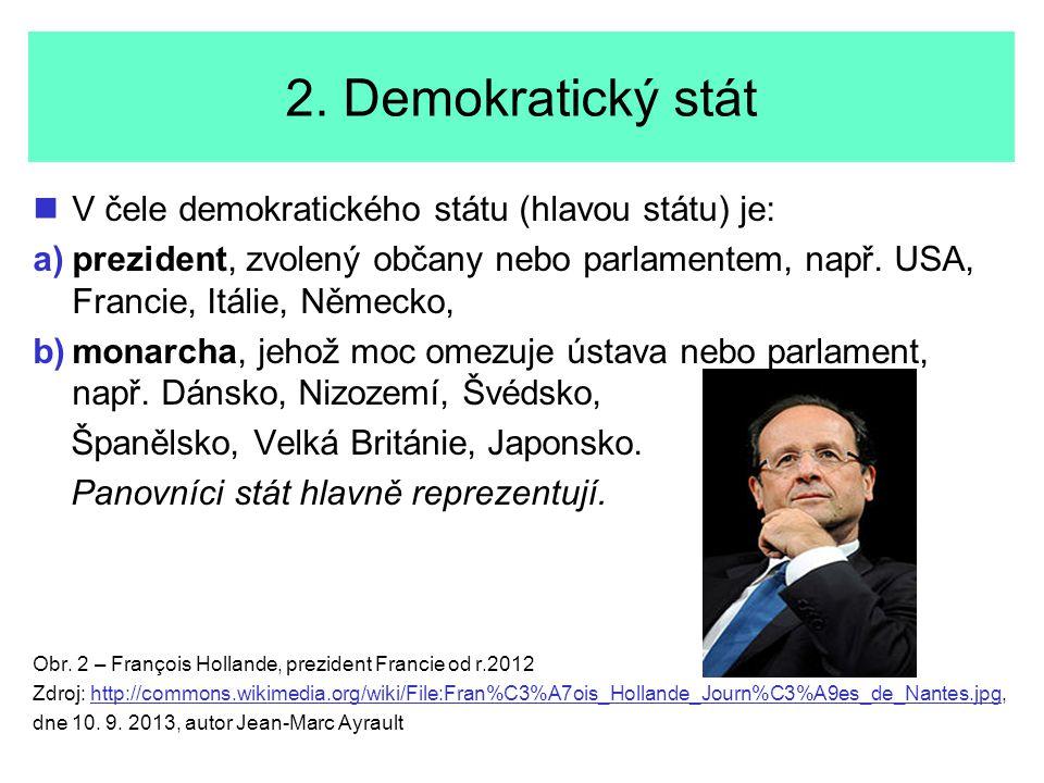 2. Demokratický stát V čele demokratického státu (hlavou státu) je: