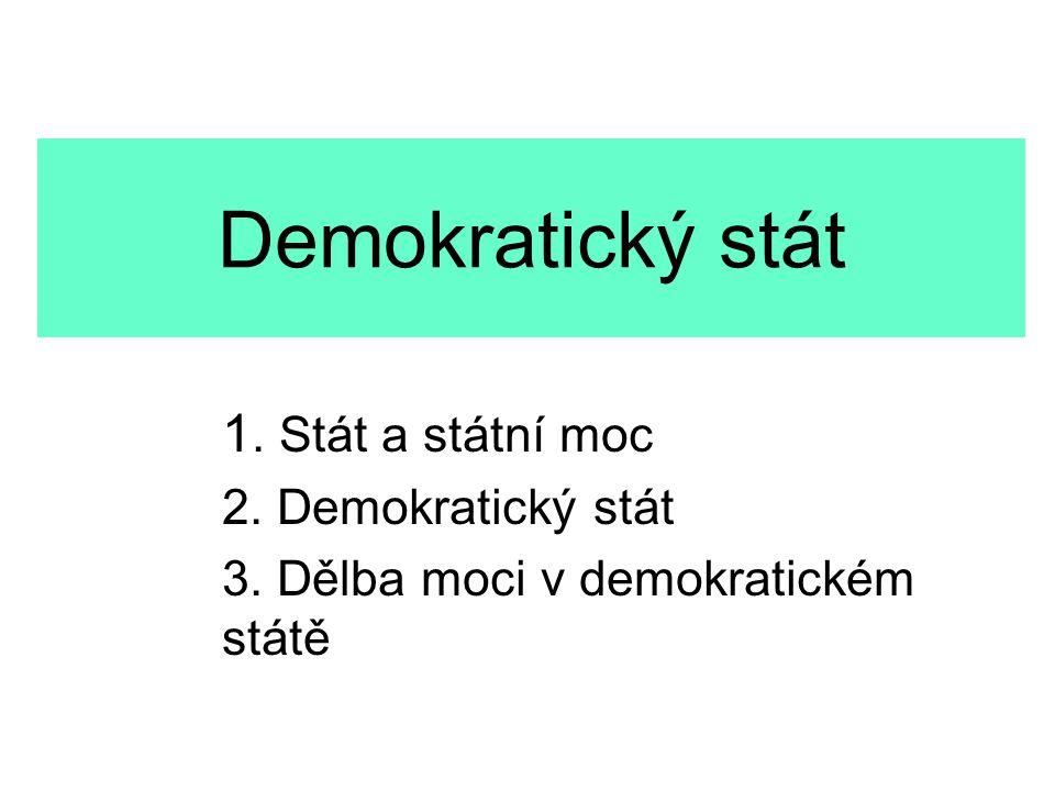 Demokratický stát 1. Stát a státní moc 2. Demokratický stát