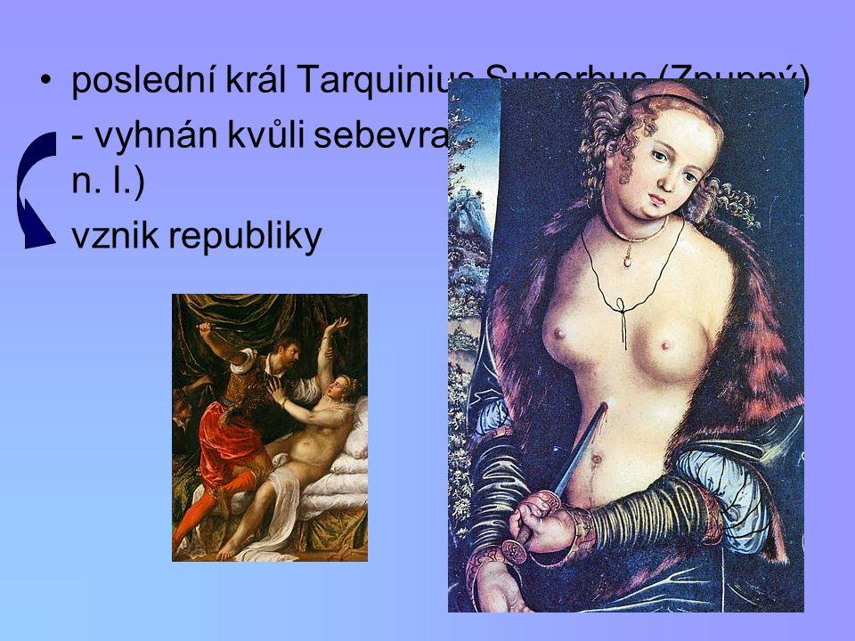 poslední král Tarquinius Superbus (Zpupný)