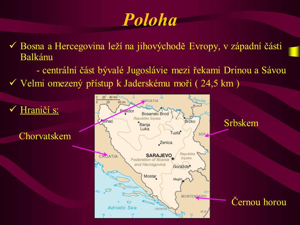 Poloha Bosna a Hercegovina leží na jihovýchodě Evropy, v západní části Balkánu. - centrální část bývalé Jugoslávie mezi řekami Drinou a Sávou.