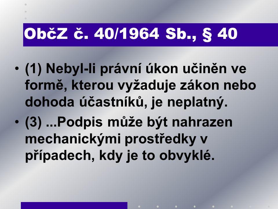 ObčZ č. 40/1964 Sb., § 40 (1) Nebyl-li právní úkon učiněn ve formě, kterou vyžaduje zákon nebo dohoda účastníků, je neplatný.