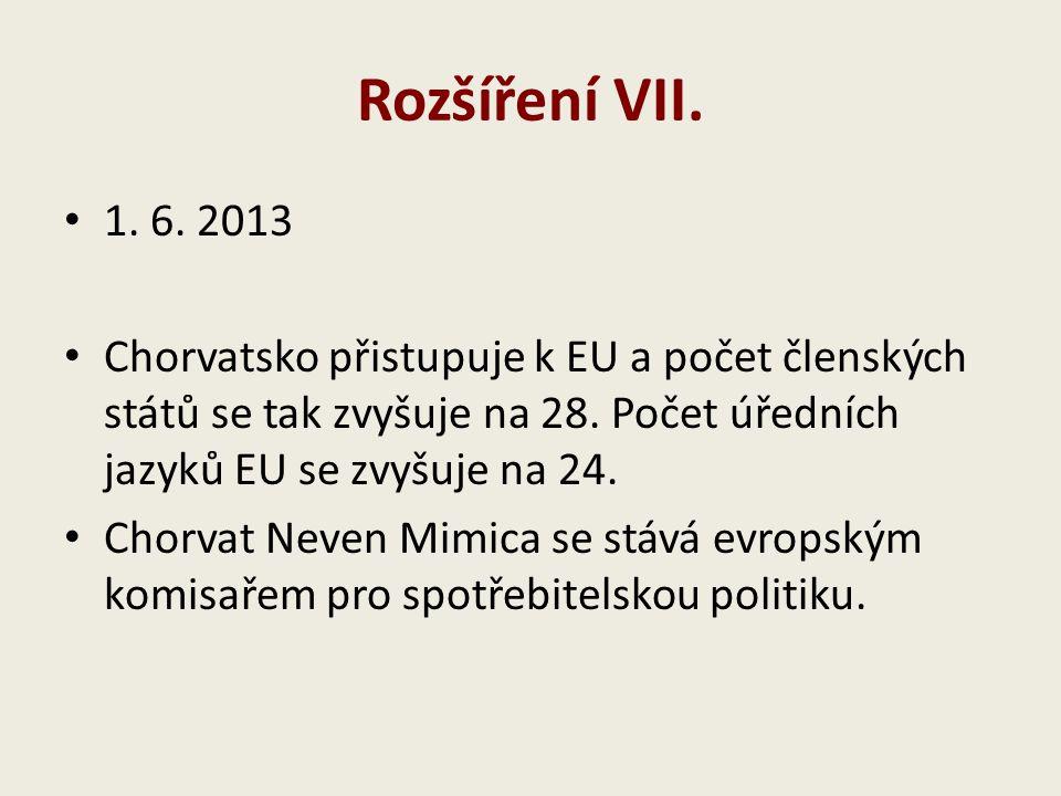 Rozšíření VII. 1. 6. 2013. Chorvatsko přistupuje k EU a počet členských států se tak zvyšuje na 28. Počet úředních jazyků EU se zvyšuje na 24.