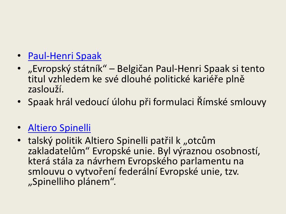 """Paul-Henri Spaak """"Evropský státník – Belgičan Paul-Henri Spaak si tento titul vzhledem ke své dlouhé politické kariéře plně zaslouží."""