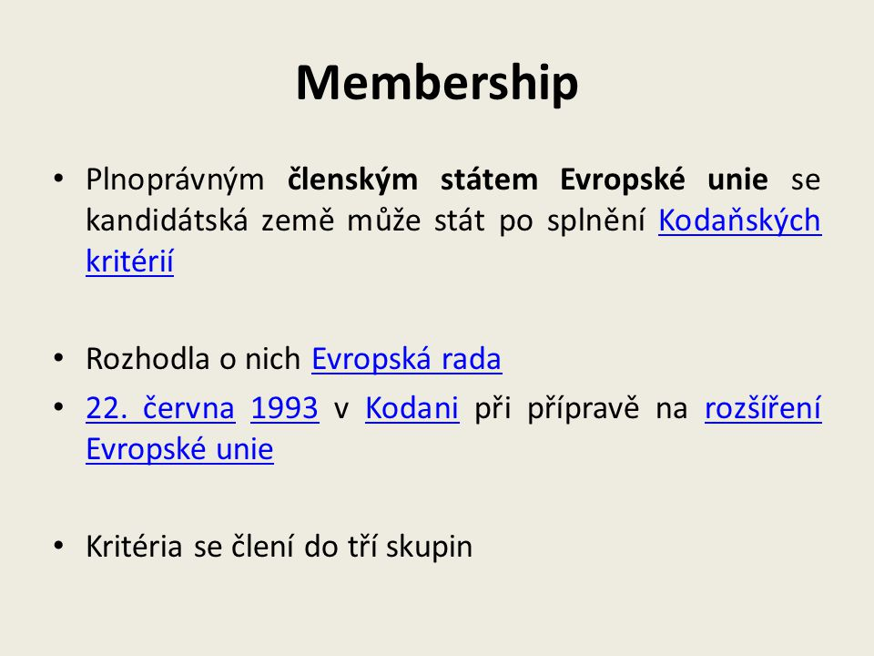 Membership Plnoprávným členským státem Evropské unie se kandidátská země může stát po splnění Kodaňských kritérií.
