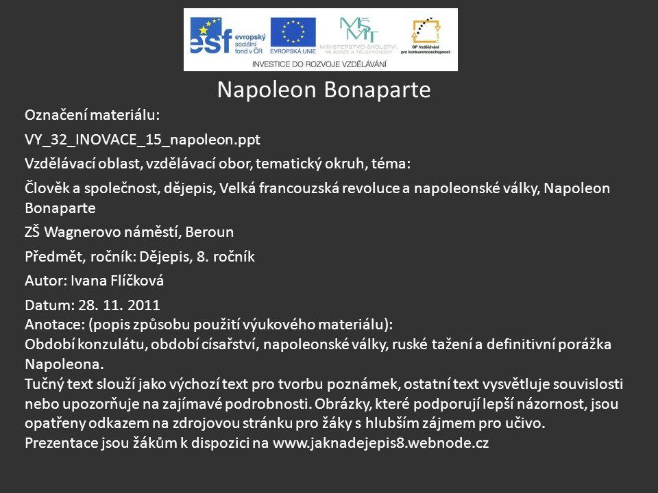 Napoleon Bonaparte Označení materiálu: VY_32_INOVACE_15_napoleon.ppt