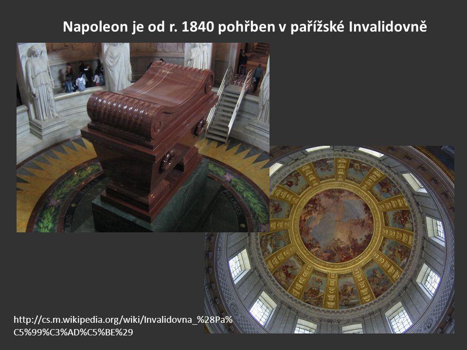 Napoleon je od r. 1840 pohřben v pařížské Invalidovně