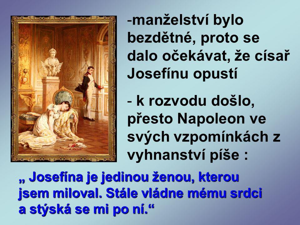 manželství bylo bezdětné, proto se dalo očekávat, že císař Josefínu opustí