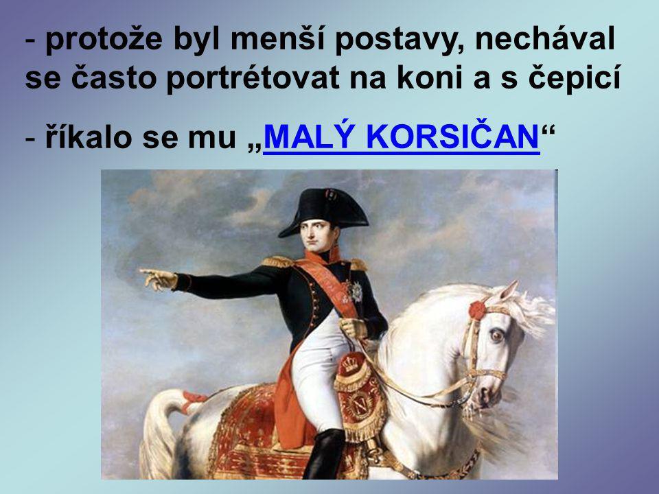protože byl menší postavy, nechával se často portrétovat na koni a s čepicí