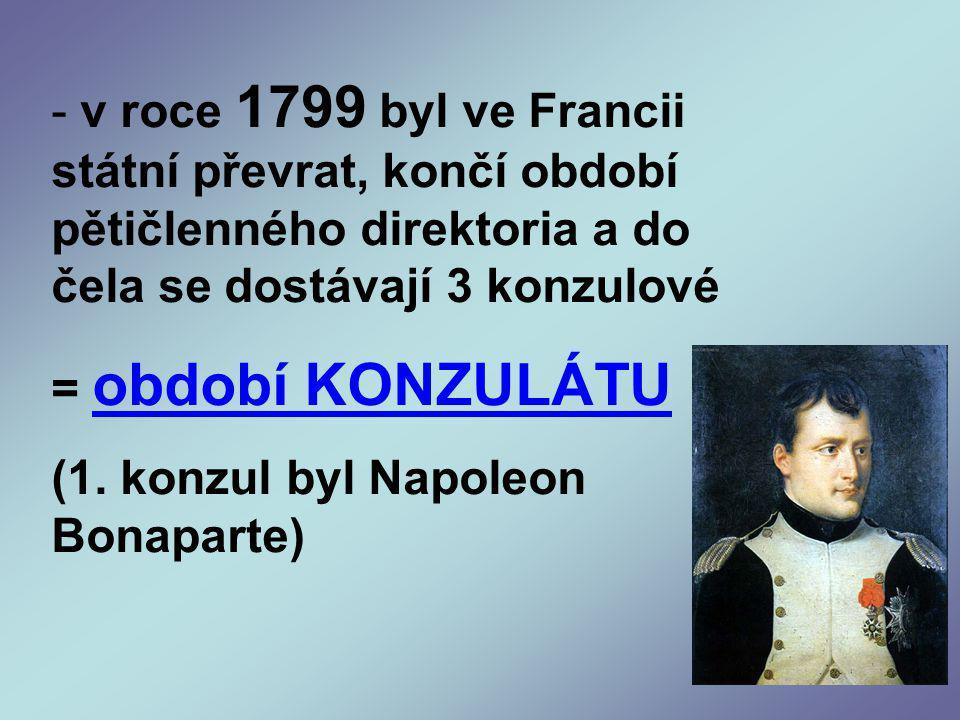 v roce 1799 byl ve Francii státní převrat, končí období pětičlenného direktoria a do čela se dostávají 3 konzulové