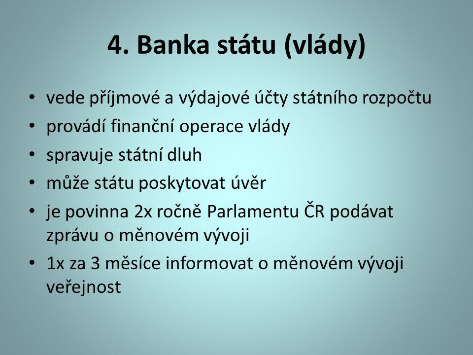 4. Banka státu (vlády) vede příjmové a výdajové účty státního rozpočtu