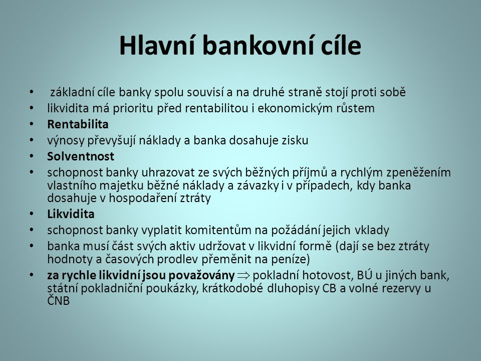 Hlavní bankovní cíle základní cíle banky spolu souvisí a na druhé straně stojí proti sobě.