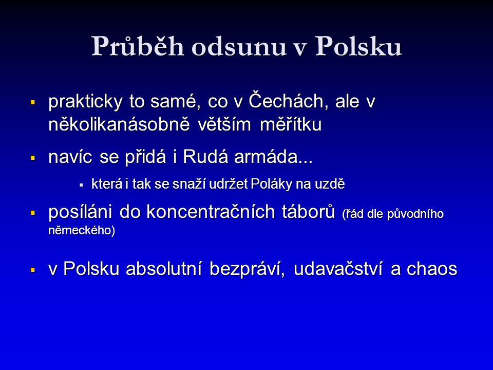 Průběh odsunu v Polsku prakticky to samé, co v Čechách, ale v několikanásobně větším měřítku. navíc se přidá i Rudá armáda...