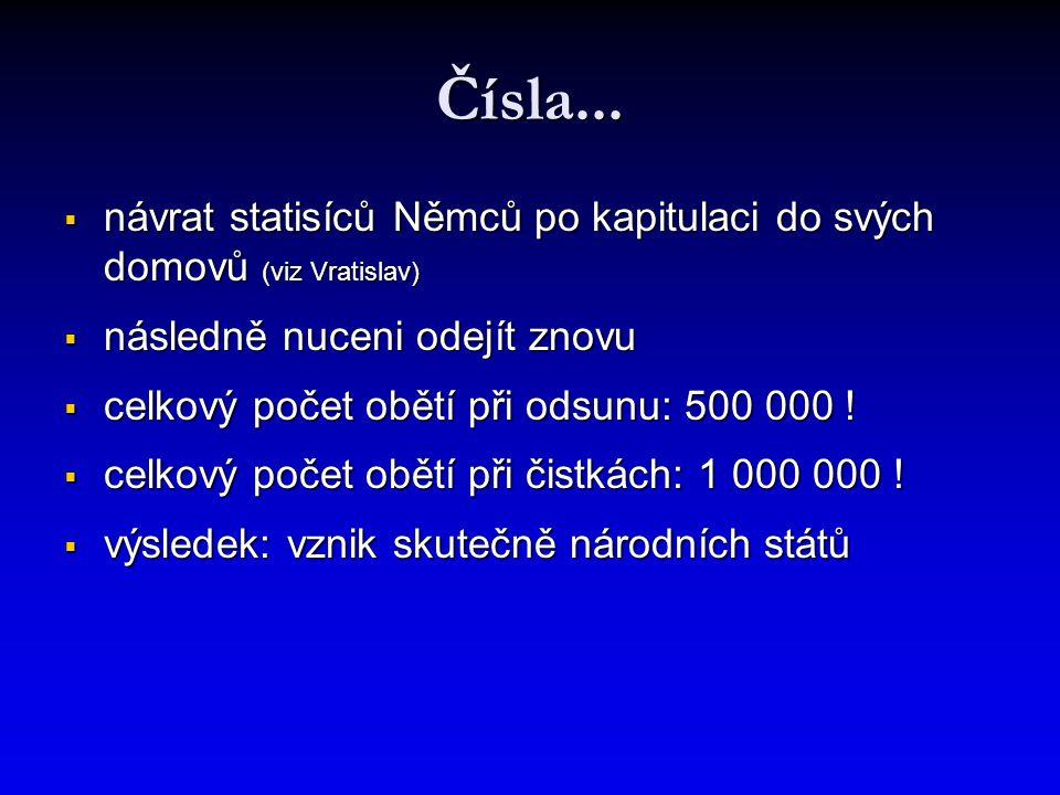 Čísla... návrat statisíců Němců po kapitulaci do svých domovů (viz Vratislav) následně nuceni odejít znovu.