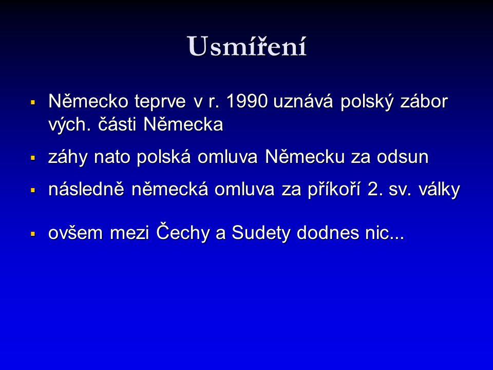 Usmíření Německo teprve v r. 1990 uznává polský zábor vých. části Německa. záhy nato polská omluva Německu za odsun.