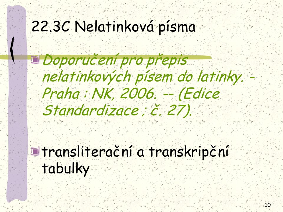 22.3C Nelatinková písma Doporučení pro přepis nelatinkových písem do latinky. - Praha : NK, 2006. -- (Edice Standardizace ; č. 27).