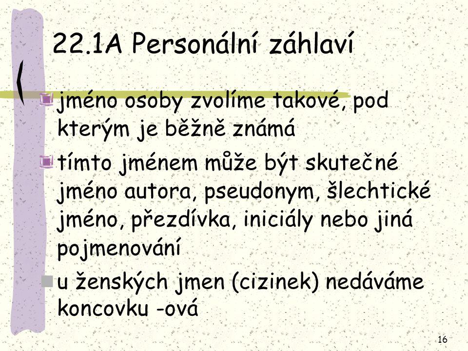 22.1A Personální záhlaví jméno osoby zvolíme takové, pod kterým je běžně známá.
