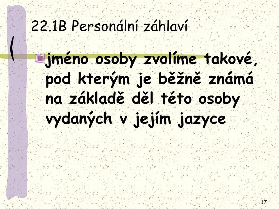 22.1B Personální záhlaví jméno osoby zvolíme takové, pod kterým je běžně známá na základě děl této osoby vydaných v jejím jazyce.