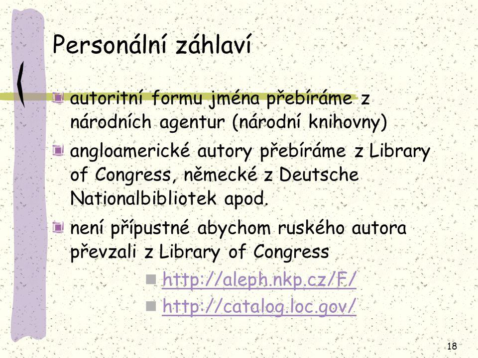 Personální záhlaví autoritní formu jména přebíráme z národních agentur (národní knihovny)