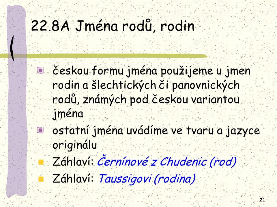 22.8A Jména rodů, rodin českou formu jména použijeme u jmen rodin a šlechtických či panovnických rodů, známých pod českou variantou jména.